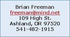 Brian Freeman freeman@mind.net 109 High St. Ashland, OR
