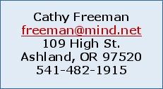 Cathy Freeman freeman@mind.net 109 High St. Ashland, OR